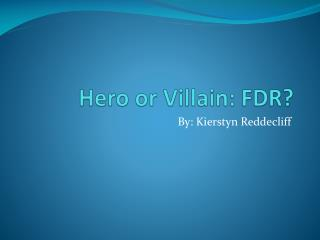 Hero or Villain: FDR?