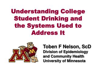 Toben F Nelson, ScD Division of Epidemiology and Community Health University of Minnesota