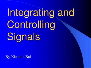 Integrating and Controlling Signals
