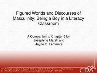 Figured Worlds and Discourses of Masculinity: Being a Boy in a Literacy Classroom    A Companion to Chapter 5 by  Joseph