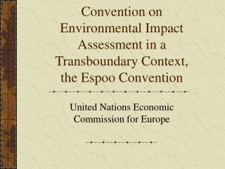 Convention on Environmental Impact Assessment in a Transboundary Context, the Espoo Convention