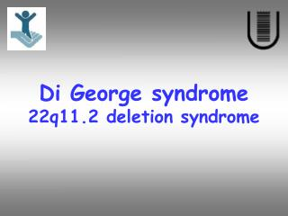 Di George syndrome 22q11.2 deletion syndrome