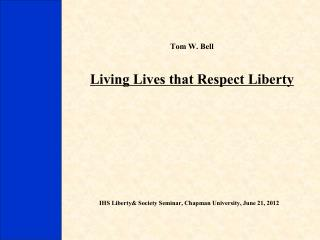 Tom W. Bell Living Lives that Respect Liberty