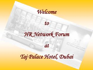 Welcome to HR Network Forum at Taj Palace Hotel, Dubai