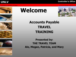 Accounts Payable TRAVEL TRAINING Presented by: THE TRAVEL TEAM Alo, Megan, Patricia, and Mary