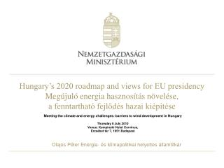 Hungary s 2020 roadmap and views for EU presidency Meg jul  energia hasznos t s n vel se,  a fenntarthat  fejlod s hazai