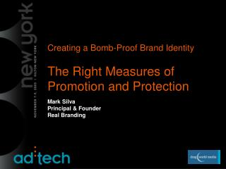 Creating a Bomb-Proof Brand Identity The Right Measures of Promotion and Protection  Mark Silva  Principal & Founder Rea