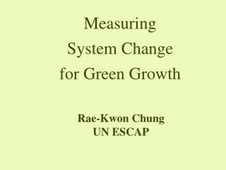 Measuring   System Change  for Green Growth