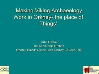 'Making Viking Archaeology Work in Orkney- the place of Things'