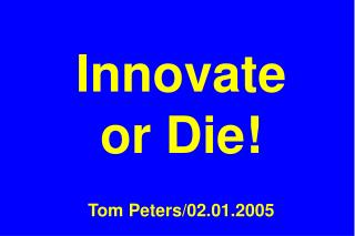 Innovate  or Die! Tom Peters/02.01.2005