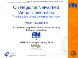 On Regional Networked Virtual Universities The Bavarian Virtual University and more Walter F. Kugemann