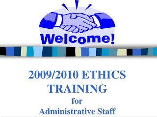 2009/2010 ETHICS TRAINING for  Administrative Staff