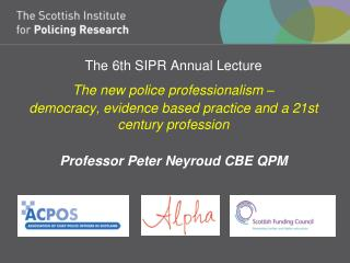 The 6th SIPR Annual Lecture  The new police professionalism    democracy, evidence based practice and a 21st century pro