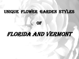 Unique Flower Garden Styles of Florida and Vermont