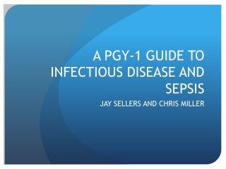 A PGY-1 GUIDE TO INFECTIOUS DISEASE AND SEPSIS