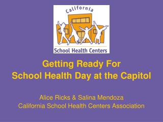 Getting Ready For School Health Day at the Capitol Alice Ricks & Salina Mendoza California School Health Centers Ass