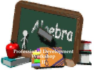 Professional Development Workshop  II