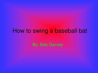 How to swing a baseball bat