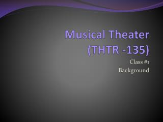 Musical Theater  (THTR -135)