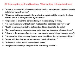 All these quotes are from Napoleon.  What do they tell you about him?