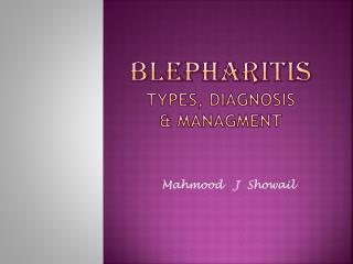Blepharitis types, diagnosis      &  managment