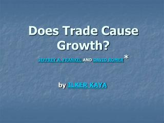 Does Trade Cause Growth? JEFFREY A. FRANKEL  AND  DAVID ROMER *
