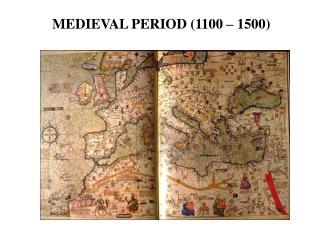 MEDIEVAL PERIOD (1100 – 1500)