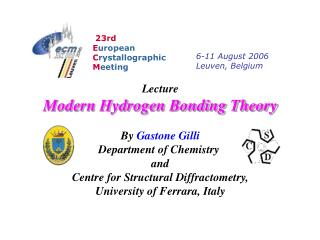 Lecture Modern Hydrogen Bonding Theory   By Gastone Gilli Department of Chemistry  and Centre for Structural Diffractome