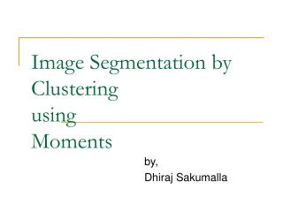 Image Segmentation by  Clustering using Moments