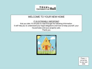 WELCOME TO YOUR NEW HOME IT IS EXTREMELY IMPORTANT that you take 10 minutes to read through the following Information.