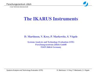 The IKARUS Instruments D. Martinsen, V. Krey, P. Markewitz, S. Vögele Systems Analysis and Technology Evaluation (STE) F