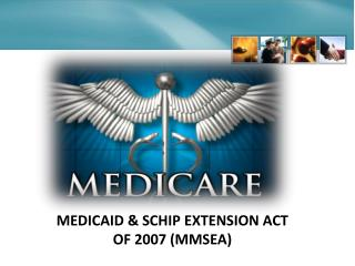 MEDICAID & SCHIP EXTENSION ACT OF 2007 (MMSEA)