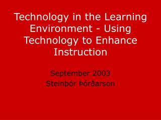 Technology in the Learning Environment - Using Technology to Enhance Instruction