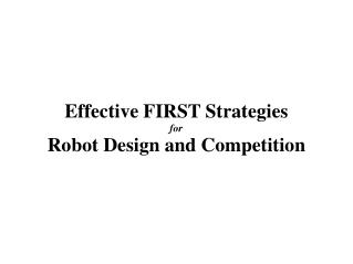 Effective FIRST Strategies  for Robot Design and Competition