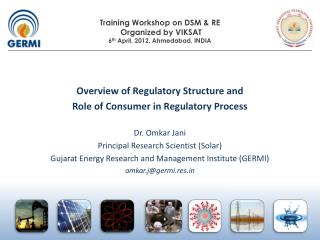Overview of Regulatory Structure and  Role of Consumer in Regulatory Process  Dr. Omkar Jani Principal Research Scientis