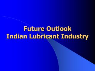 Future Outlook  Indian Lubricant Industry