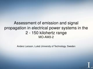Assessment of emission and signal propagation in electrical power systems in the 2 - 150 kilohertz range MO-AM3-2