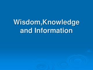 Wisdom,Knowledge and Information