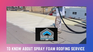 To Know About Spray Foam Roofing Service