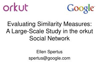 Evaluating Similarity Measures:  A Large-Scale Study in the  orkut Social Network
