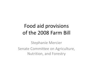 Food aid provisions  of the 2008 Farm Bill