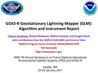 1 Steven  Goodman , Richard Blakeslee, William Koshak, and Douglas Mach with contributions from the GOES-R GLM AWG and S
