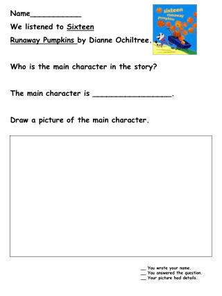 Name___________                              We listened to Sixteen  Runaway Pumpkins by Dianne Ochiltree.  Who is the m