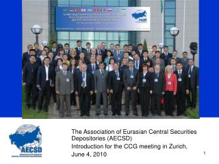 The Association of Eurasian Central Securities Depositories (AECSD) Introduction for the CCG meeting in Zurich,  June 4,