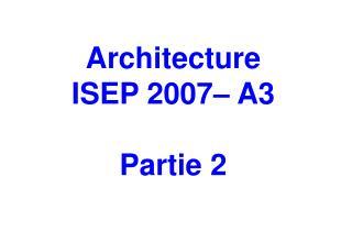 Architecture ISEP 2007– A3 Partie 2