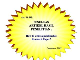 Ass.  Wr .  Wb . PENULISAN  ARTIKEL HASIL PENELITIAN  : How to write a publishable Research Paper? Soemarno  2009