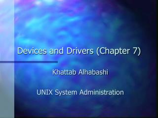 Devices and Drivers (Chapter 7)