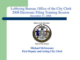 Lobbying Bureau, Office of the City Clerk 2008 Electronic Filing Training Session December 17, 2008