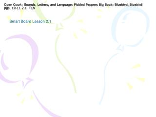 Open Court: Sounds, Letters, and Language: Pickled Peppers Big Book: Bluebird, Bluebird pgs. 10-11 2.1  T18
