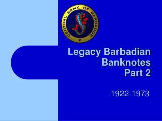 Legacy Barbadian Banknotes Part 2